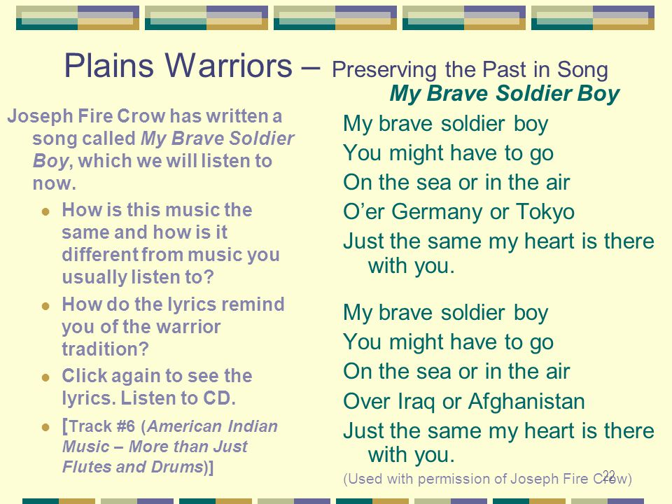 22 Plains Warriors – Preserving the Past in Song Joseph Fire Crow has written a song called My Brave Soldier Boy, which we will listen to now. How is