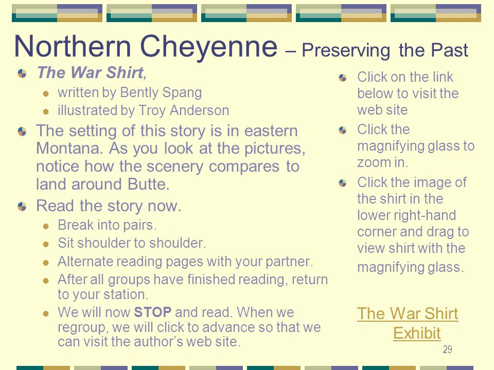 29 Northern Cheyenne – Preserving the Past The War Shirt, written by Bently Spang illustrated by Troy Anderson The setting of this story is in eastern