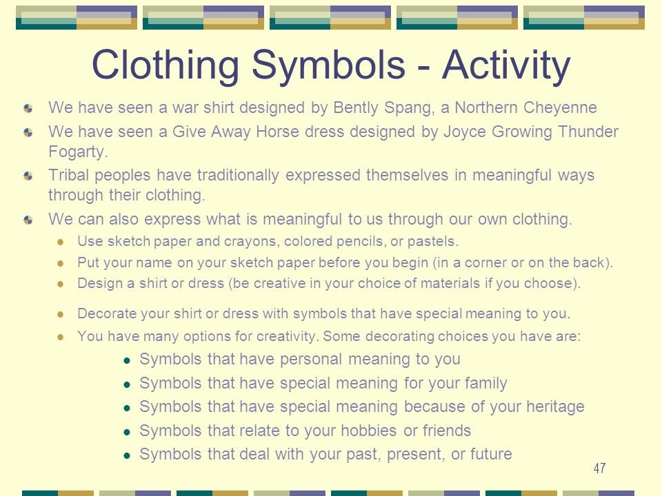 47 Clothing Symbols - Activity We have seen a war shirt designed by Bently Spang, a Northern Cheyenne We have seen a Give Away Horse dress designed by