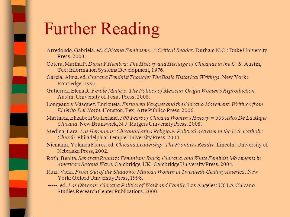 Further Reading Arredondo, Gabriela, ed.Chicana Feminisms: A Critical Reader.