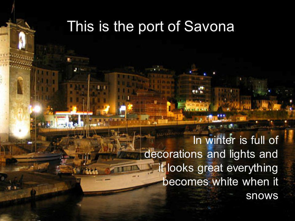 This is the port of Savona In winter is full of decorations and lights and it looks great everything becomes white when it snows