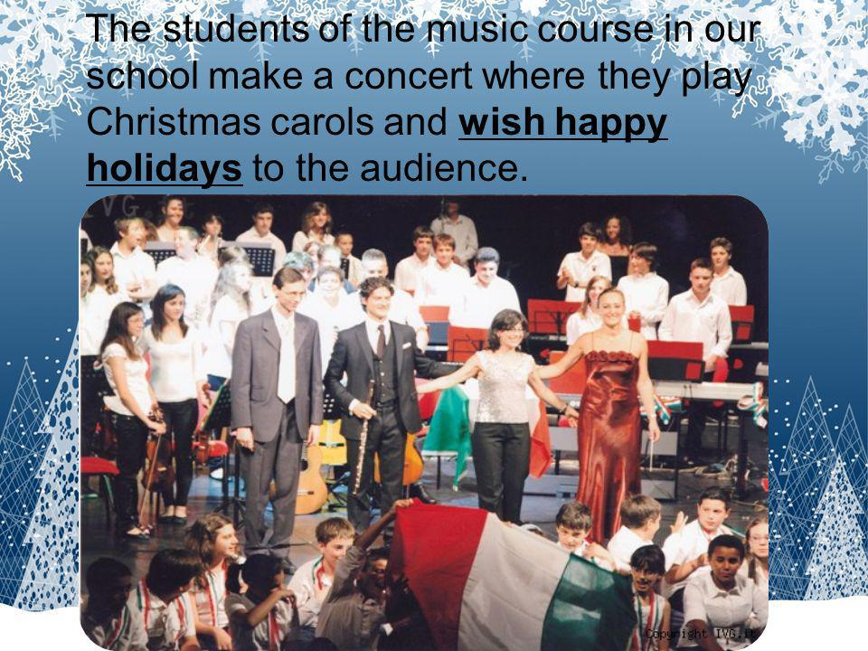 The students of the music course in our school make a concert where they play Christmas carols and wish happy holidays to the audience.