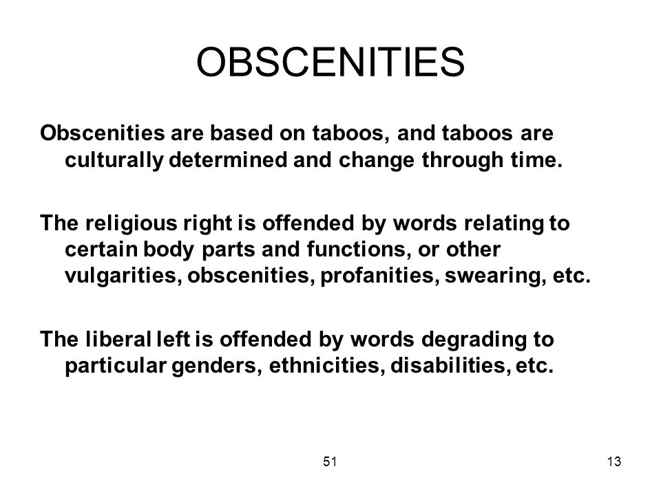 5113 OBSCENITIES Obscenities are based on taboos, and taboos are culturally determined and change through time.