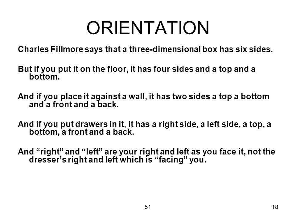 5118 ORIENTATION Charles Fillmore says that a three-dimensional box has six sides.