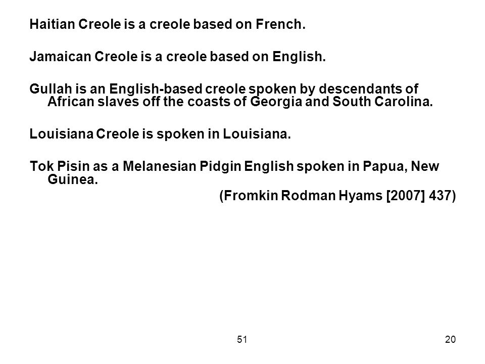 5120 Haitian Creole is a creole based on French. Jamaican Creole is a creole based on English.