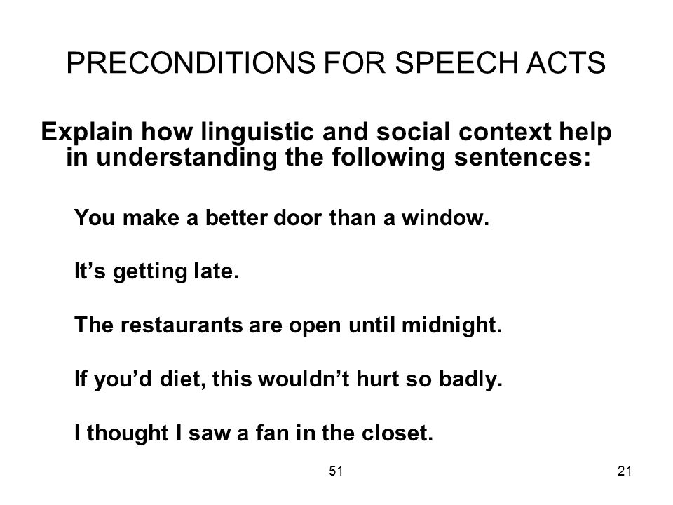 5121 PRECONDITIONS FOR SPEECH ACTS Explain how linguistic and social context help in understanding the following sentences: You make a better door than a window.