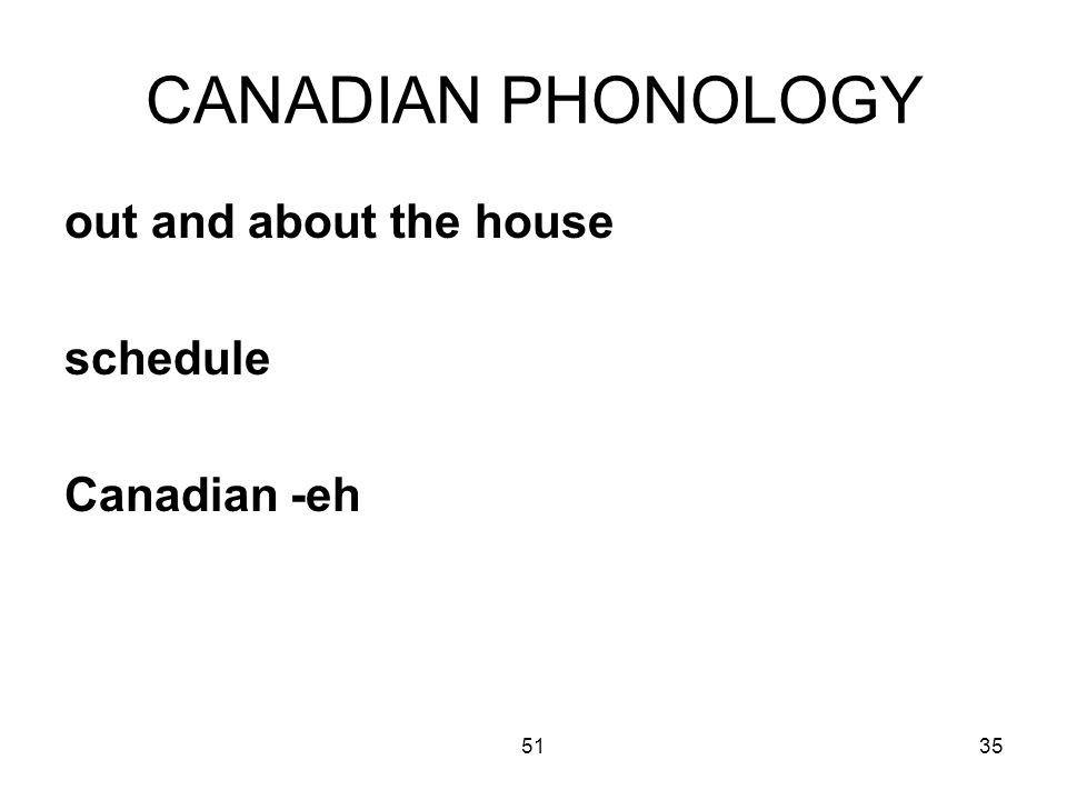 5135 CANADIAN PHONOLOGY out and about the house schedule Canadian -eh