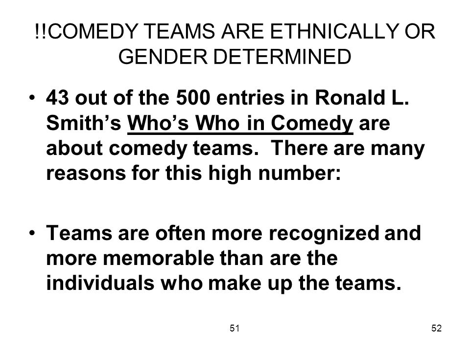 5152 !!COMEDY TEAMS ARE ETHNICALLY OR GENDER DETERMINED 43 out of the 500 entries in Ronald L.