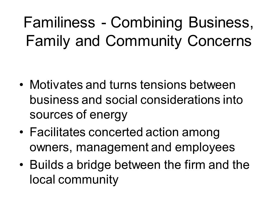 Familiness - Combining Business, Family and Community Concerns Motivates and turns tensions between business and social considerations into sources of