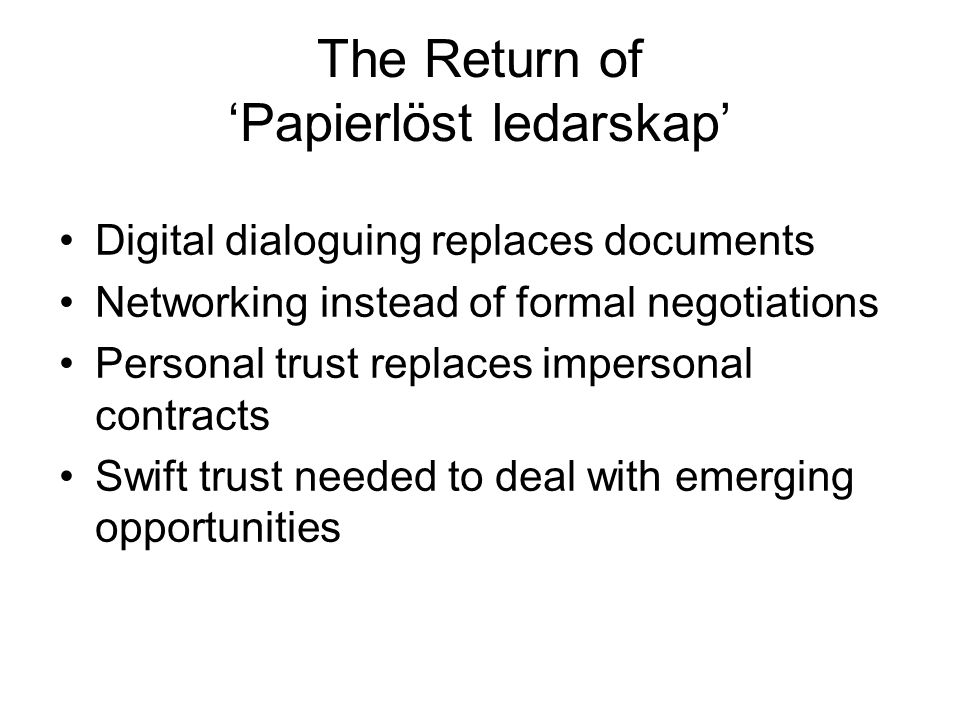 The Return of Papierlöst ledarskap Digital dialoguing replaces documents Networking instead of formal negotiations Personal trust replaces impersonal