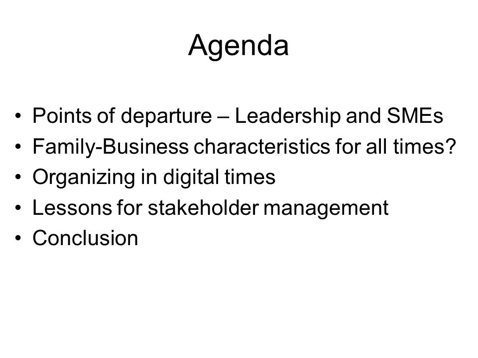 Agenda Points of departure – Leadership and SMEs Family-Business characteristics for all times? Organizing in digital times Lessons for stakeholder ma