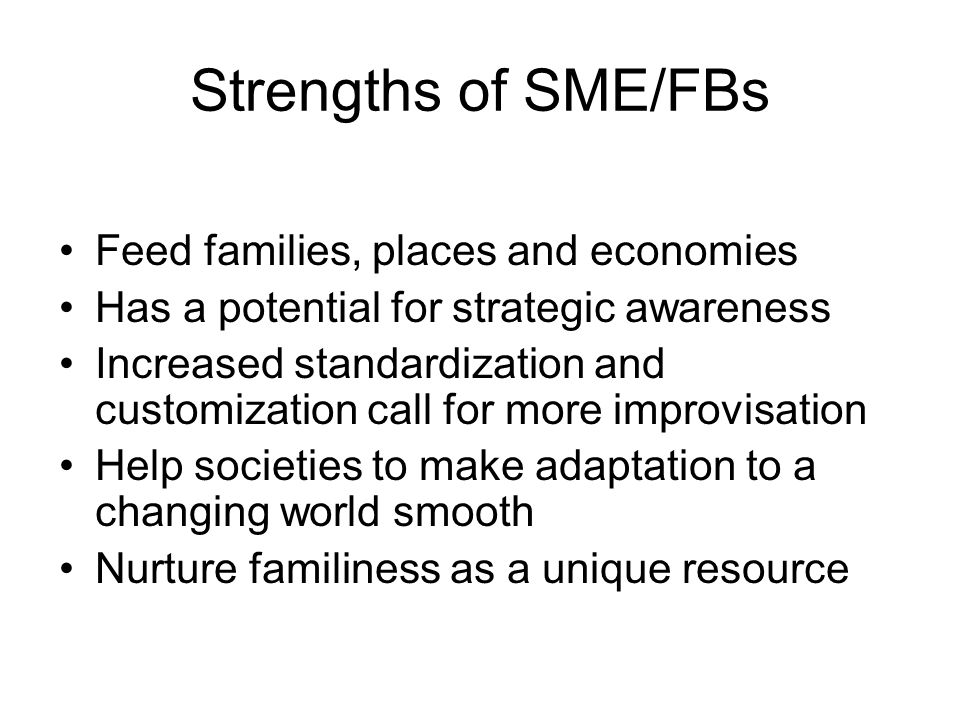 Strengths of SME/FBs Feed families, places and economies Has a potential for strategic awareness Increased standardization and customization call for