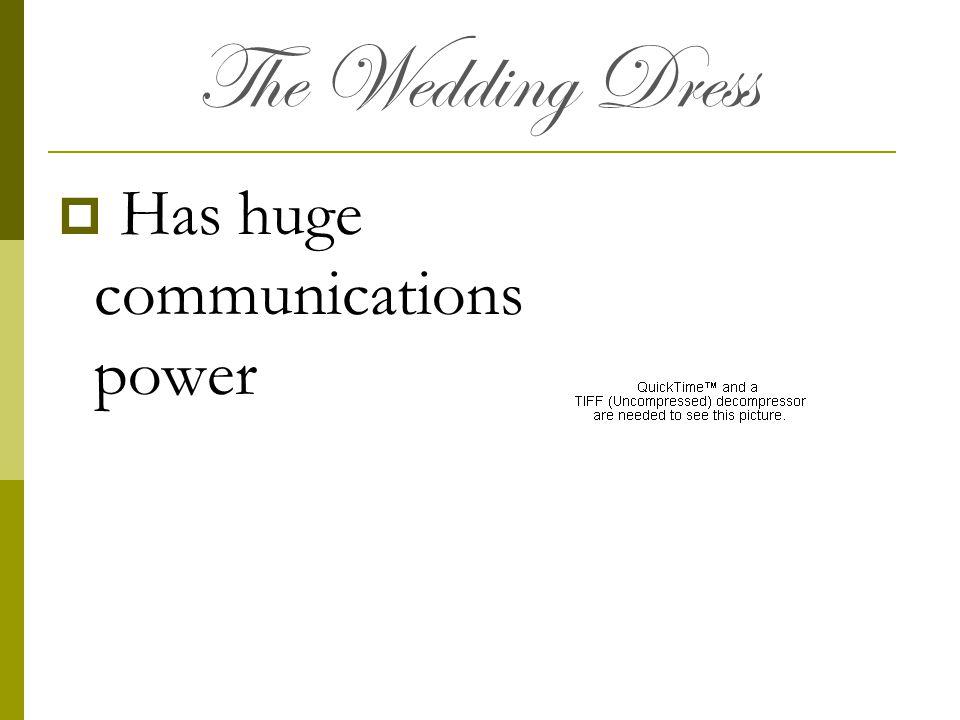 The Wedding Dress Has huge communications power