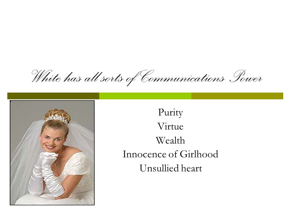 White has all sorts of Communications Power Purity Virtue Wealth Innocence of Girlhood Unsullied heart