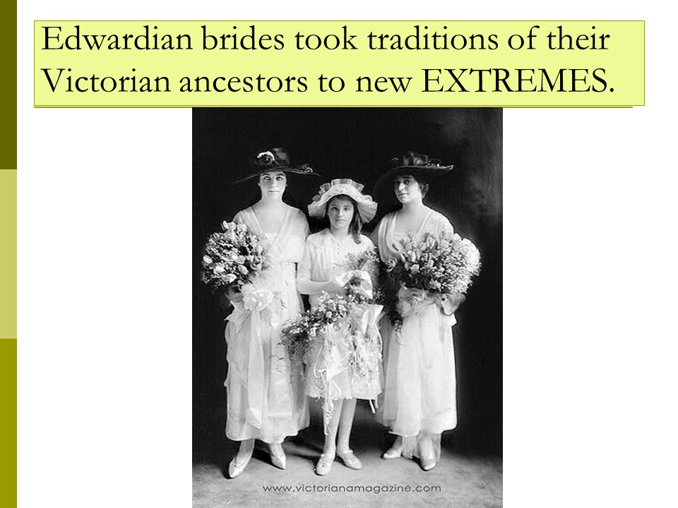 Edwardian brides took traditions of their Victorian ancestors to new EXTREMES.