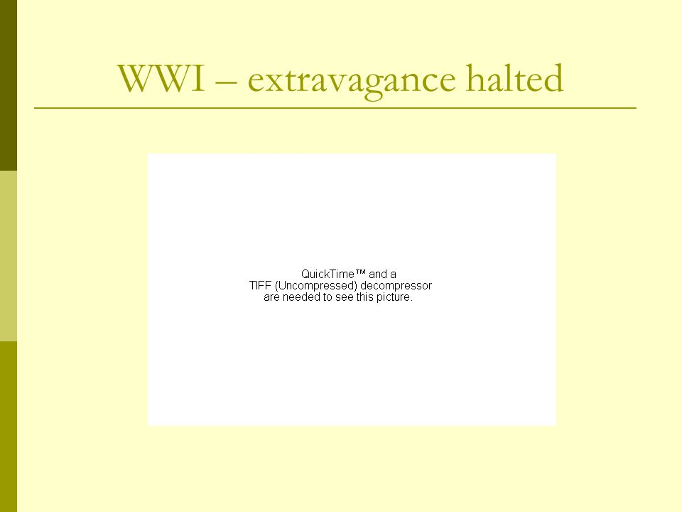WWI – extravagance halted