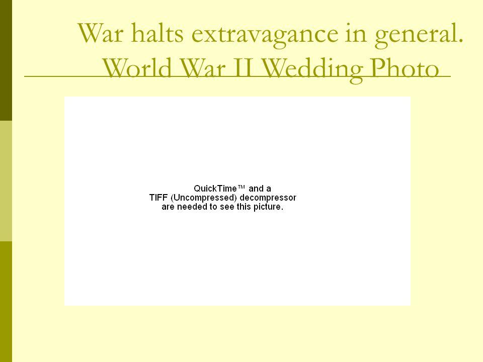 War halts extravagance in general. World War II Wedding Photo