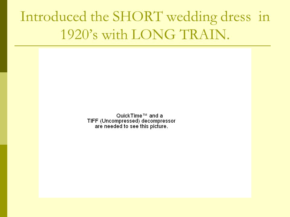 Introduced the SHORT wedding dress in 1920s with LONG TRAIN.