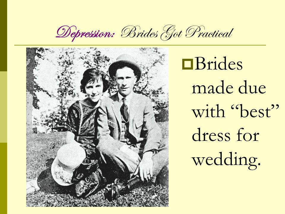 Depression: Brides Got Practical Brides made due with best dress for wedding.