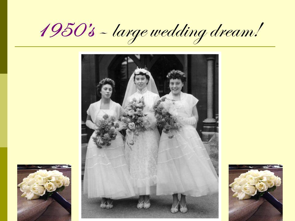 1950s – large wedding dream!
