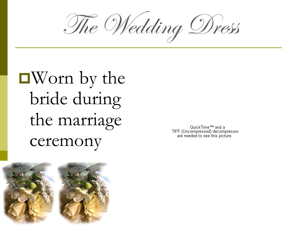 The Wedding Dress Worn by the bride during the marriage ceremony