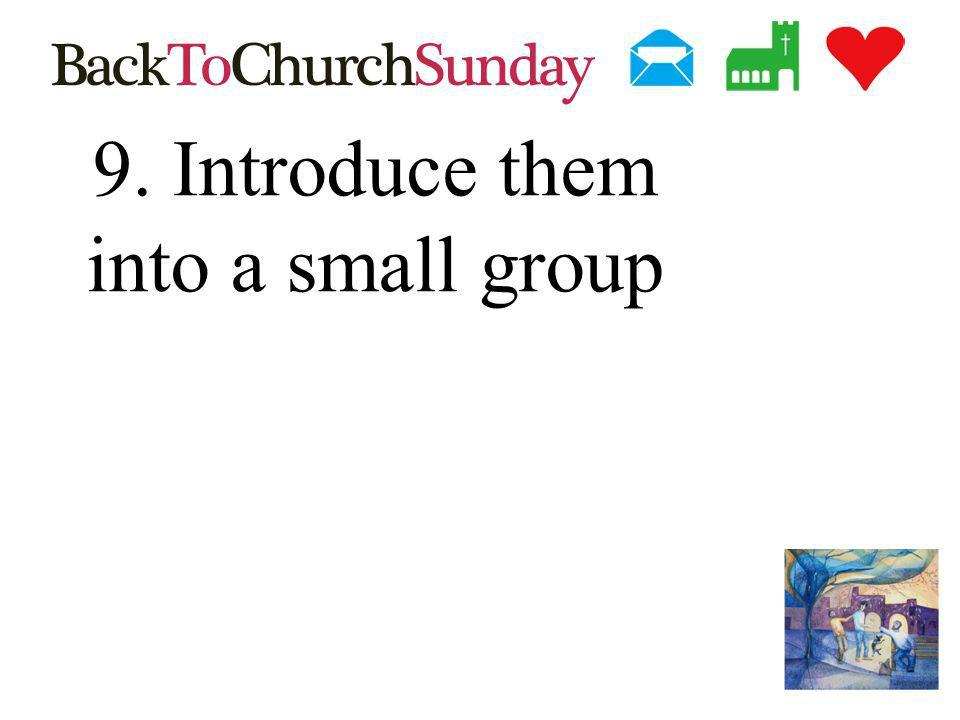 9. Introduce them into a small group