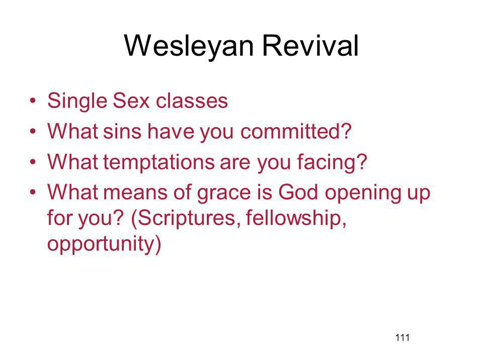 111 Wesleyan Revival Single Sex classes What sins have you committed.