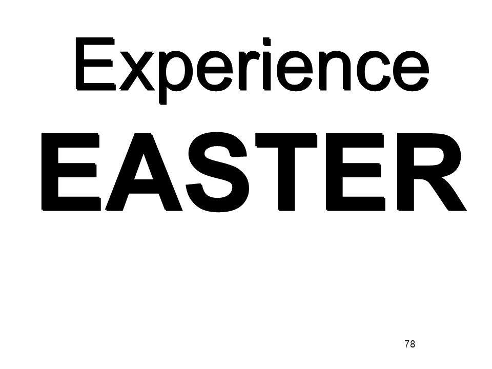 78 Experience EASTER Experience EASTER