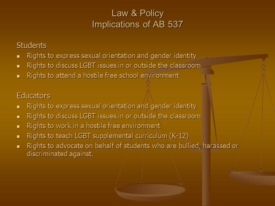 Law & Policy Implications of AB 537 Students Rights to express sexual orientation and gender identity Rights to express sexual orientation and gender