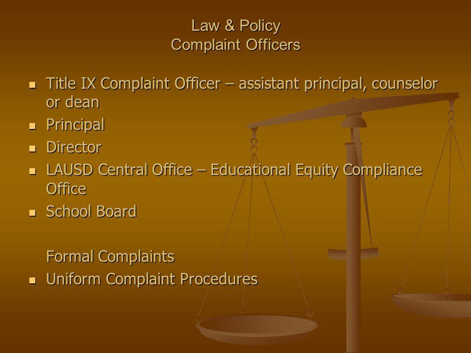 Law & Policy Complaint Officers Title IX Complaint Officer – assistant principal, counselor or dean Title IX Complaint Officer – assistant principal,