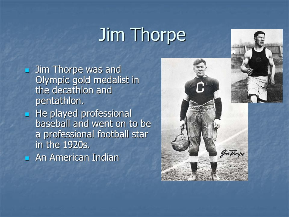 Jim Thorpe Jim Thorpe was and Olympic gold medalist in the decathlon and pentathlon. Jim Thorpe was and Olympic gold medalist in the decathlon and pen