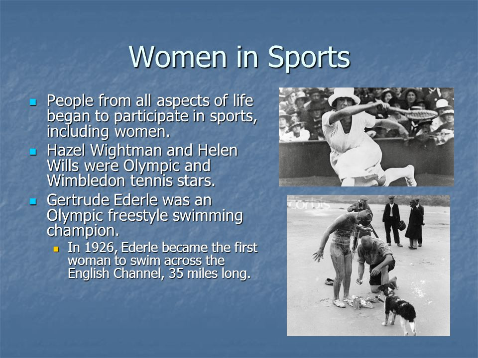 Women in Sports People from all aspects of life began to participate in sports, including women. People from all aspects of life began to participate
