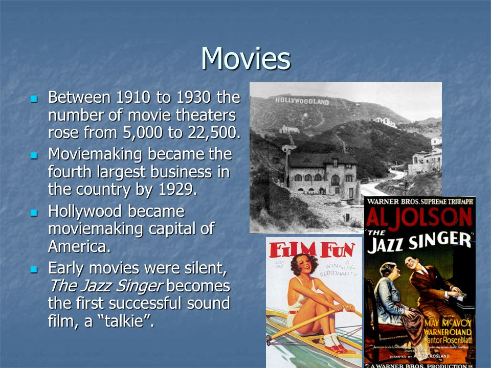 Movies Between 1910 to 1930 the number of movie theaters rose from 5,000 to 22,500. Between 1910 to 1930 the number of movie theaters rose from 5,000