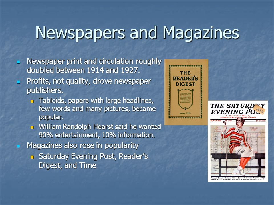 Newspapers and Magazines Newspaper print and circulation roughly doubled between 1914 and 1927. Newspaper print and circulation roughly doubled betwee