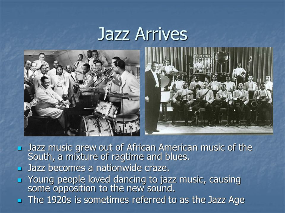 Jazz Arrives Jazz music grew out of African American music of the South, a mixture of ragtime and blues. Jazz music grew out of African American music