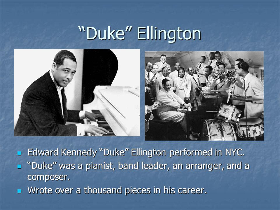 Duke Ellington Edward Kennedy Duke Ellington performed in NYC. Edward Kennedy Duke Ellington performed in NYC. Duke was a pianist, band leader, an arr