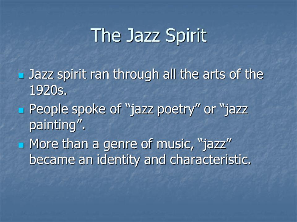 The Jazz Spirit Jazz spirit ran through all the arts of the 1920s. Jazz spirit ran through all the arts of the 1920s. People spoke of jazz poetry or j