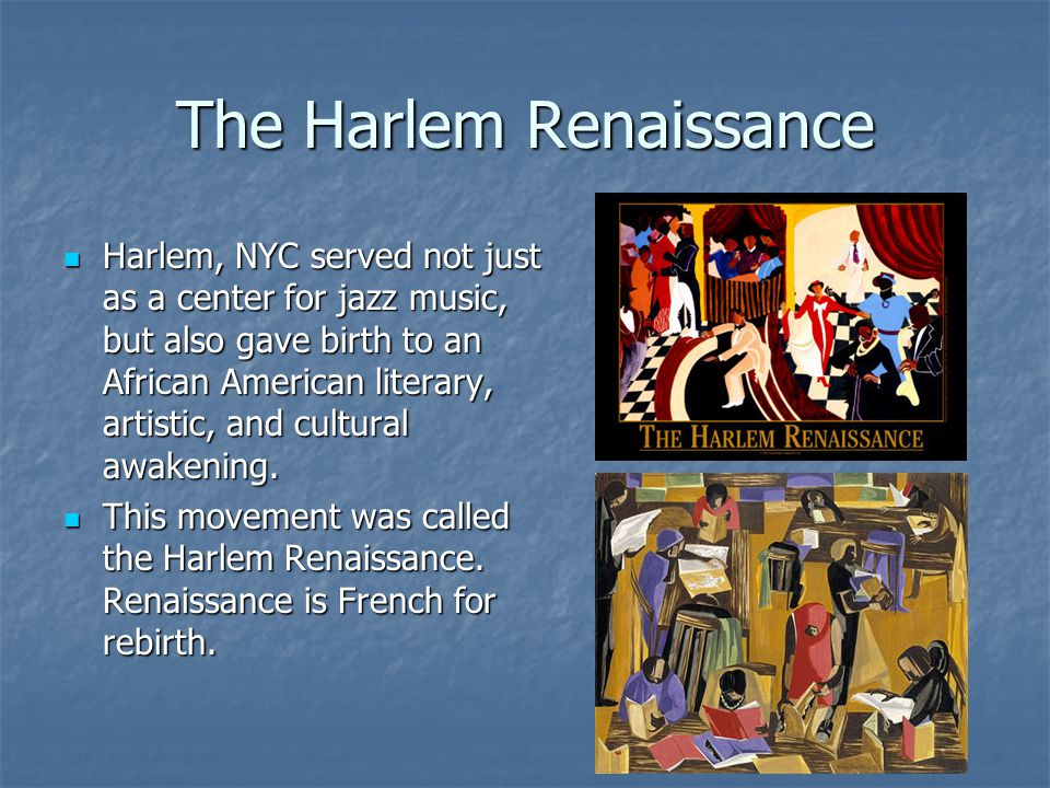The Harlem Renaissance Harlem, NYC served not just as a center for jazz music, but also gave birth to an African American literary, artistic, and cult