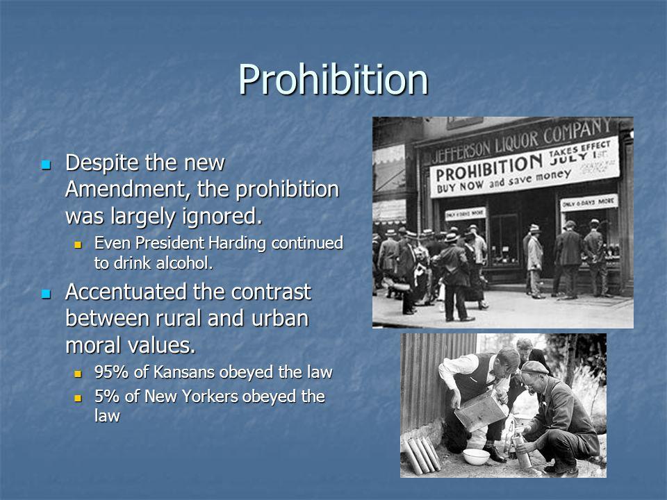 Prohibition Despite the new Amendment, the prohibition was largely ignored. Despite the new Amendment, the prohibition was largely ignored. Even Presi