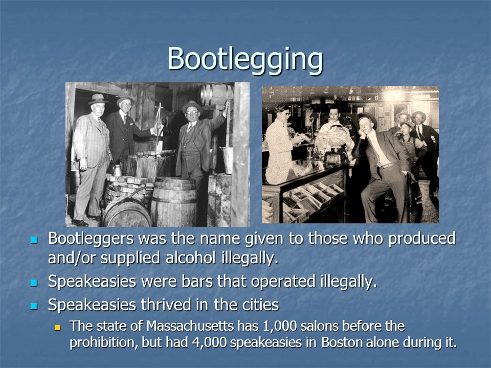 Bootlegging Bootleggers was the name given to those who produced and/or supplied alcohol illegally. Bootleggers was the name given to those who produc