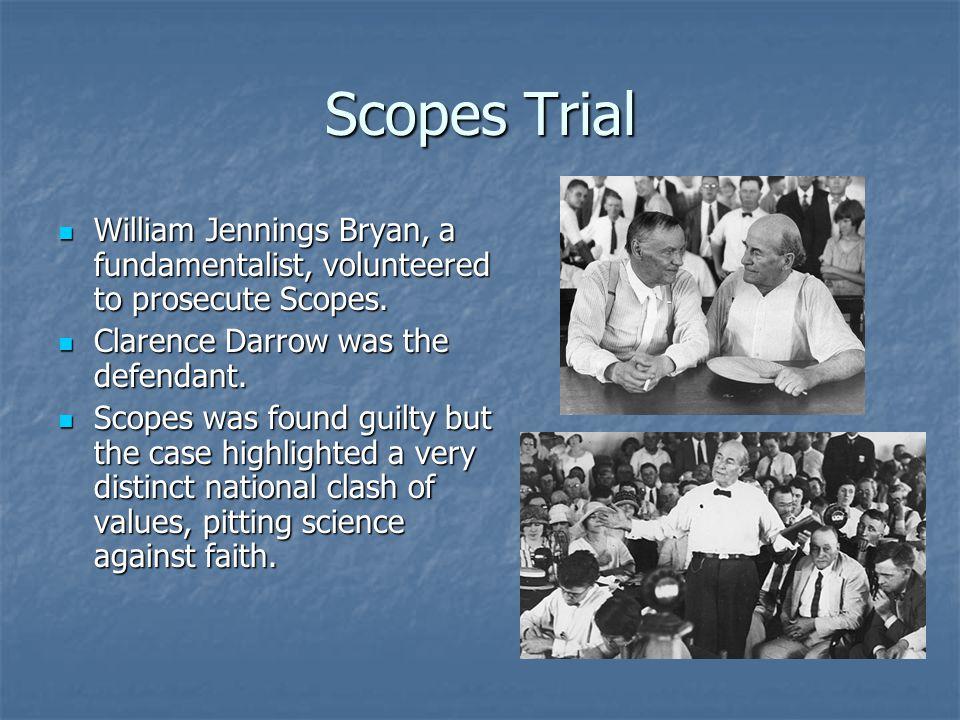 Scopes Trial William Jennings Bryan, a fundamentalist, volunteered to prosecute Scopes. William Jennings Bryan, a fundamentalist, volunteered to prose