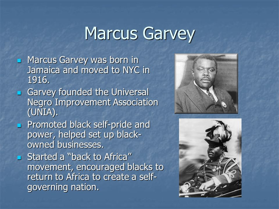 Marcus Garvey Marcus Garvey was born in Jamaica and moved to NYC in 1916. Marcus Garvey was born in Jamaica and moved to NYC in 1916. Garvey founded t