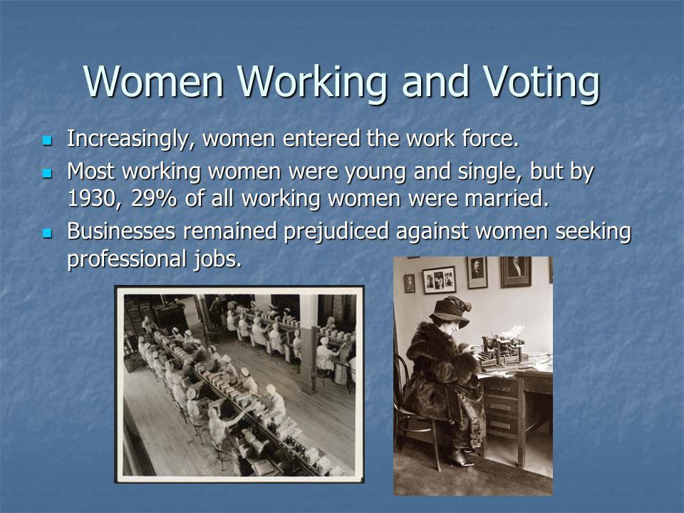 Women Working and Voting Increasingly, women entered the work force. Increasingly, women entered the work force. Most working women were young and sin