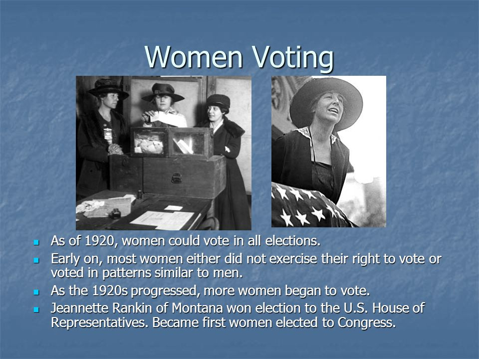 Women Voting As of 1920, women could vote in all elections. As of 1920, women could vote in all elections. Early on, most women either did not exercis