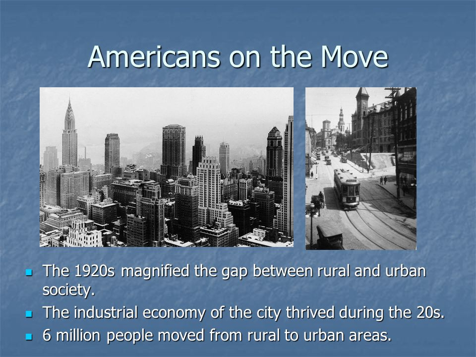Americans on the Move The 1920s magnified the gap between rural and urban society. The 1920s magnified the gap between rural and urban society. The in