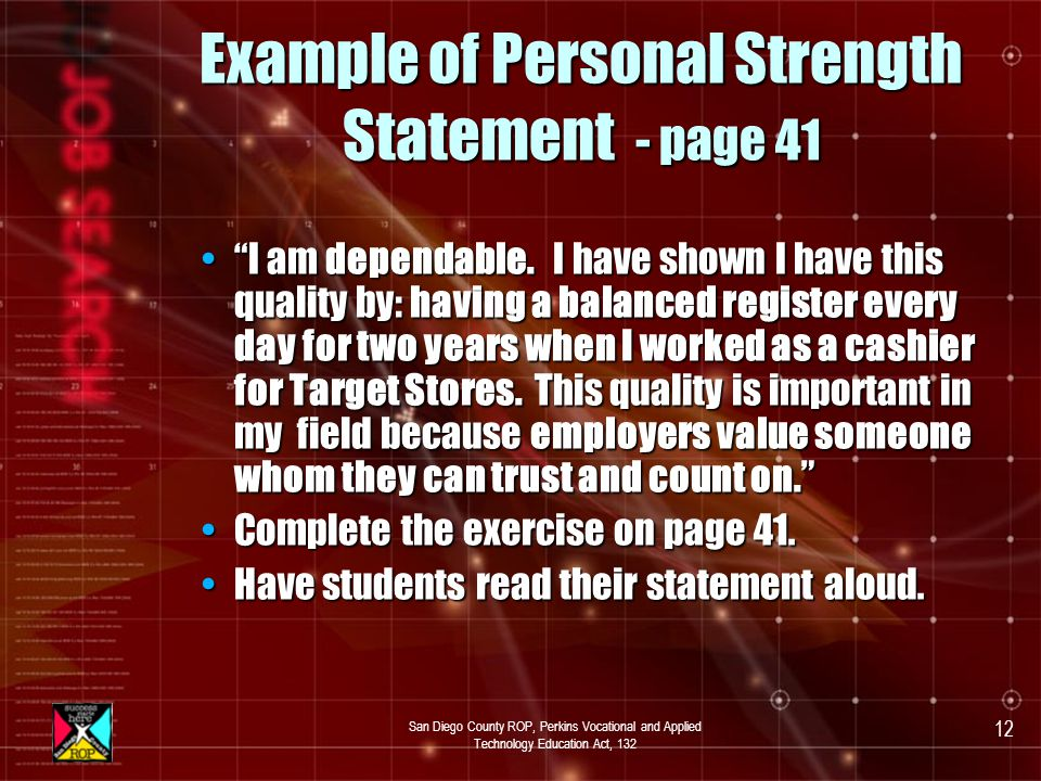 San Diego County ROP, Perkins Vocational and Applied Technology Education Act, 132 11 Personal Strengths – page 41 b Choose two or three personal qualities that you feel are the strongest in relation to the job for which you are applying.