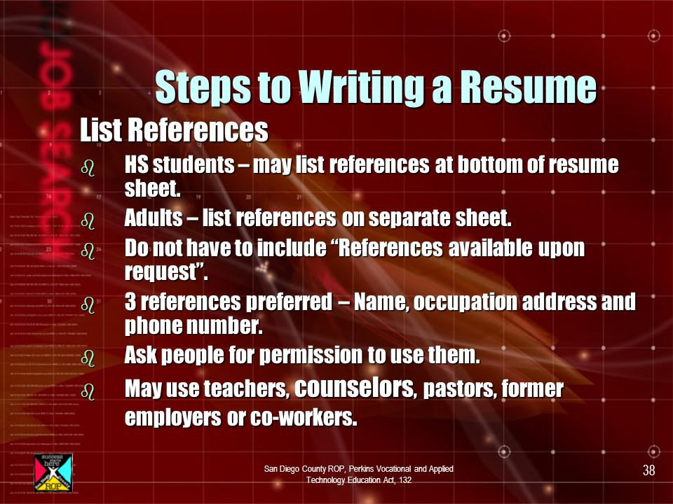 San Diego County ROP, Perkins Vocational and Applied Technology Education Act, 132 37 Steps to Writing a Resume List skills and abilities - page 11 Name 3 skills relative to the job, such as clerical skills, customer service skills, etc.
