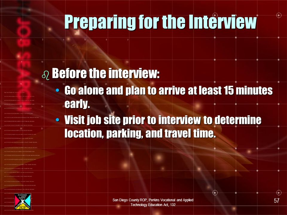 San Diego County ROP, Perkins Vocational and Applied Technology Education Act, 132 56 Preparing for the Interview b Before the interview: Have a copy of your resume ready.Have a copy of your resume ready.