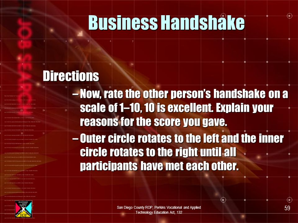 San Diego County ROP, Perkins Vocational and Applied Technology Education Act, 132 58 Activity Business Handshake b Activity: the business handshake Demonstrate good and poor handshake techniques.Demonstrate good and poor handshake techniques.