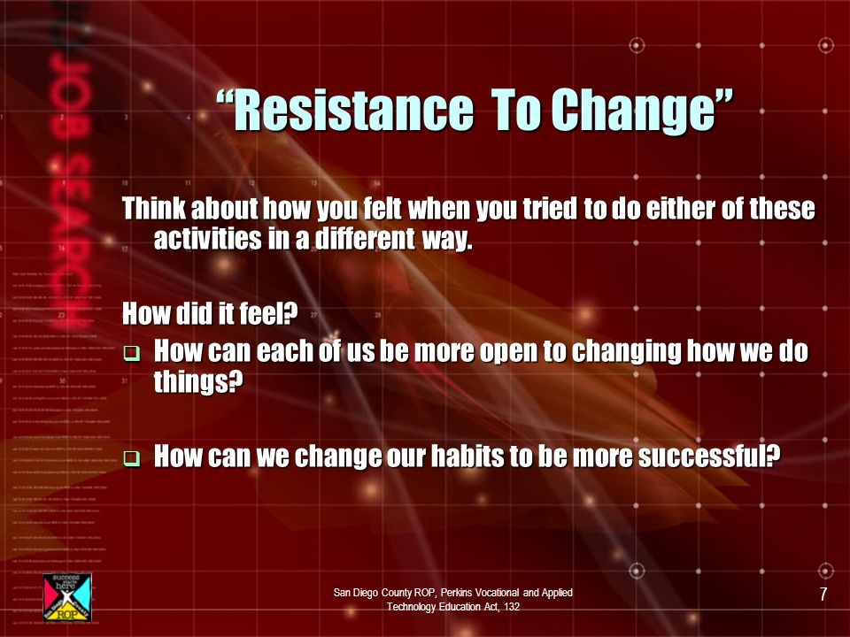 San Diego County ROP, Perkins Vocational and Applied Technology Education Act, 132 6 Activity Resistance To Change b Try this: b Take off your jacket or sweater.